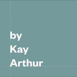 By Kay Arthur